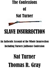 The Confessions of Nat Turner: An Authentic Account of the Whole Insurrection (Nat Turner - Slave Rebellion)