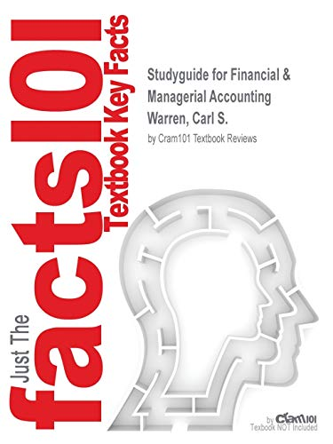 Studyguide for Financial & Managerial Accounting by Warren, Carl S., ISBN 9781285586281