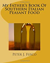 My Father's Book Of Southern Italian Peasant Food