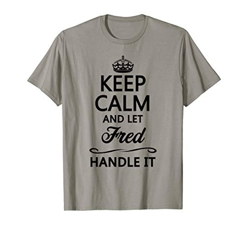 KEEP CALM and let FRED Handle It | Funny Name Gift - T-Shirt