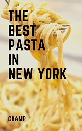 The Best Pasta In New York (The Best Of: New York) (English Edition)