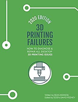 3D Printing Failures: 2020 Edition: How to Diagnose and Repair ALL Desktop 3D Printing Issues by [Sean Aranda, David Feeney]