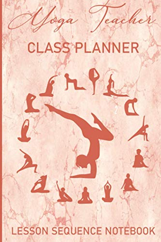 Planificador de clases para profesores de yoga: Organizador de cuadernos de secuencia de lecciones y revistas para maestros para planificar las ... de secuenciación y el yoga experimentado