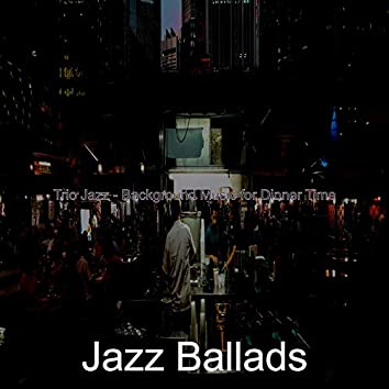Trio Jazz - Background Music for Dinner Time