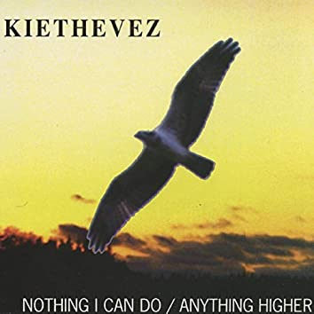 Nothing I Can Do / Anything Higher