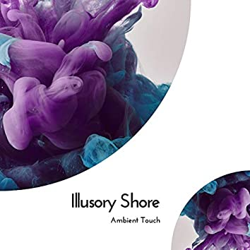 Illusory Shore - Ambient Touch