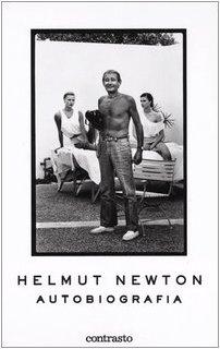 Helmut Newton. Autobiografia. Ediz. illustrata