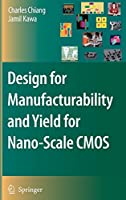 Design for Manufacturability and Yield for Nano-Scale CMOS (Integrated Circuits and Systems)