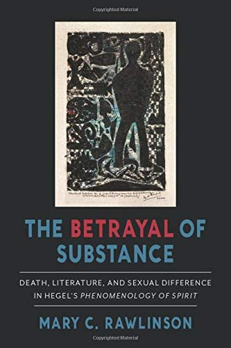 The Betrayal of Substance Death Literature and Sexual Difference in Hegel s Phenomenology of product image