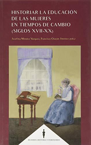 Historiar La Educación De Las Mujeres En Tiempos de cambio (Siglos XVII-XX)