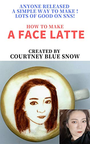 How to make a face latte: Anyone released  a simple way to make ! Lots of good on SNS! (English Edition)