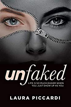 Unfaked: Life is so much easier when you just show up as you by [Laura Piccardi]