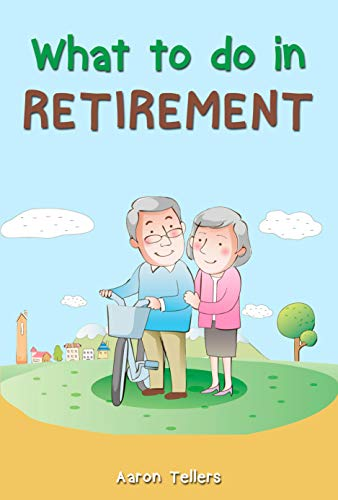 WHAT TO DO IN RETIREMENT- Aaron Tellers (English Edition)