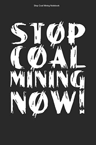 Stop Coal Mining Notebook: 100 Pages | Lined Interior | Mine Miner Climate Change Energy Environment