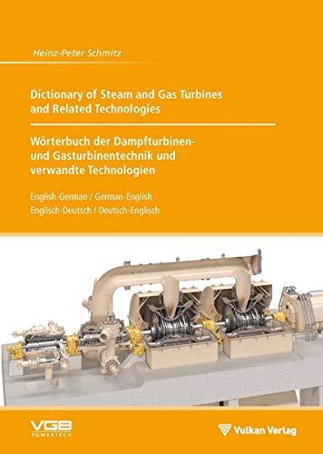 Dictionary of Steam and Gas Turbines and Related Technologies // Wörterbuch der Dampfturbinen- und Gasturbinentechnik und verwandte Technologien: ... Englisch - Deutsch / Deutsch - Englisch