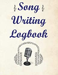 Song Writing Logbook: Logbook For Notes, Lyrics And Music. For Musicians, Music Lovers, Students, Songwriting. Book Notebook Journal 120 Pages 8.5x11.