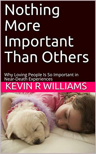 Nothing More Important Than Others: Why Loving People Is So Important in Near-Death Experiences