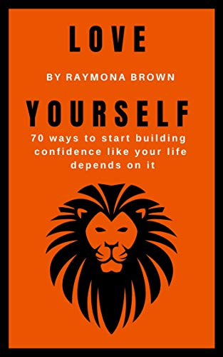 Love Yourself: 70 ways to start building confidence like your life depends on it (English Edition)