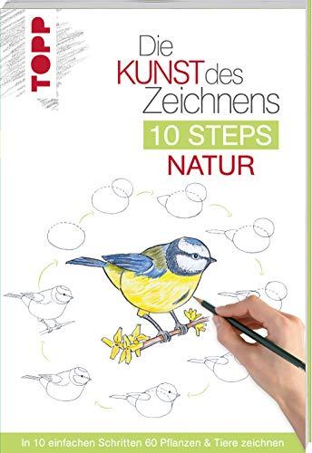 Die Kunst des Zeichnens 10 Steps - Natur: In 10 einfachen Schritten 60 Pflanzen & Tiere zeichnen