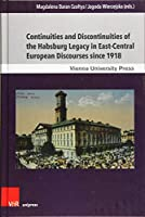Continuities and Discontinuities of the Habsburg Legacy in East-central European Discourses Since 1918 (Wiener Galizien-studien)