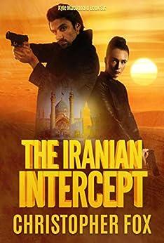 The Iranian Intercept (Kyle MacDonald Book 6) by [Christopher Fox]
