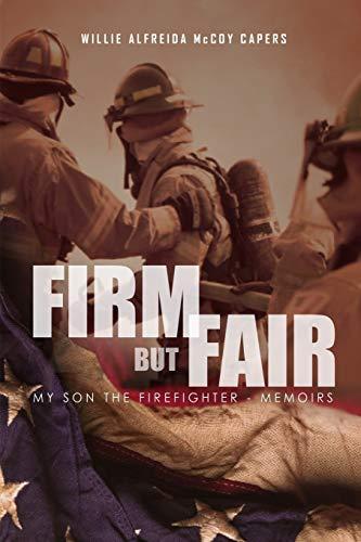 Firm But Fair: : My Son the Firefighter - Memoirs