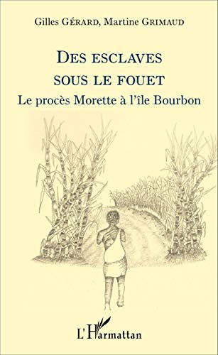 Des esclaves sous le fouet: Le procès Morette à l île Bourbon