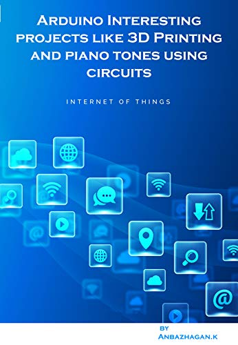 Arduino Interesting projects like 3D Printing and piano tones using circuits (English Edition)