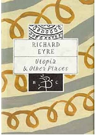 [(Utopia and Other Places )] [Author: Richard Eyre] [Jul-1996]