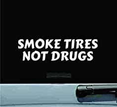 JS Artworks Smoke Tires Not Drugs Vinyl Decal Sticker