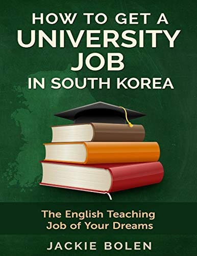 How to Get a University Job in South Korea: The English Teaching Job of your Dreams (Expat Living)