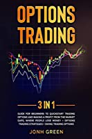 Options trading: 3 in 1: Guide for beginners to QuickStart trading options and making a profit from the market gaps, where people lose money + options trading strategies + swing trading options (Investing)