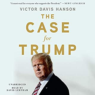 The Case for Trump                   By:                                                                                                                                 Victor Davis Hanson                               Narrated by:                                                                                                                                 David Lertham                      Length: 16 hrs and 22 mins     450 ratings     Overall 4.8