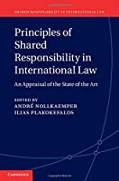 Principles of Shared Responsibility in International Law: An Appraisal of the State of the Art (Shared Responsibility in International Law, Series Number 1)