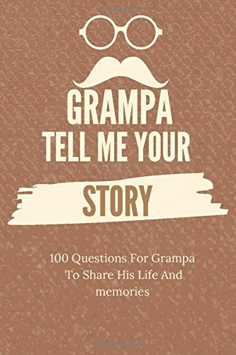 Grampa tell me your story 100 Questions For Grampa To Share Her Life And...