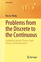 Problems from the Discrete to the Continuous: Probability, Number Theory, Graph Theory, and Combinatorics (Universitext)
