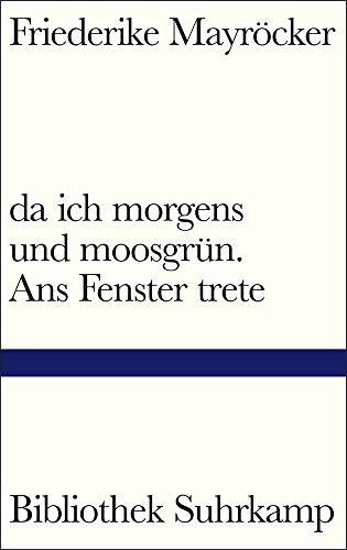 Buchseite und Rezensionen zu 'da ich morgens und moosgrün. Ans Fenster trete (Bibliothek Suhrkamp)' von Friederike Mayröcker