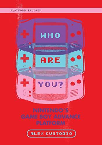 Who Are You?: Nintendo's Game Boy Advance Platform (Platform Studies)