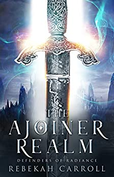 The Ajoiner Realm (Defenders of Radiance Book 1) by [Rebekah Carroll]