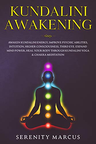 Kundalini Awakening: Awaken Kundalini Energy, Improve Psychic Abilities, Intuition, Higher Consciousness, Third Eye. Expand Mind Power, Heal Your Body ... Yoga & Chakra Meditation. (English Edition)