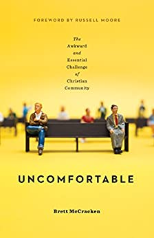 Uncomfortable: The Awkward and Essential Challenge of Christian Community by [Brett McCracken]