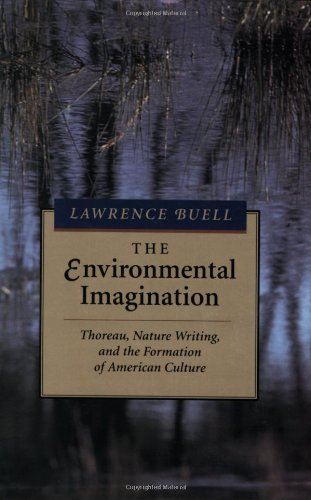 The Environmental Imagination: Thoreau, Nature Writing, and the Formation of American Culture