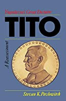 Tito: Yugoslavia's Great Dictator : A Reassessment