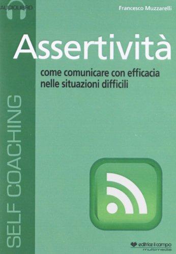 Assertività. Come comunicare con efficacia nelle situazioni difficili. Audiolibro. CD Audio formato MP3