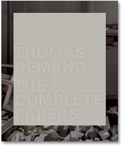 Thomas Demand The Complete Papers