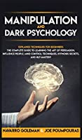 Manipulation and Dark Psychology: Explained Techniques for Beginners: The Complete Guide to Learning the Art of Persuasion, Influence People, Mind Control Techniques, Hypnosis Secrets, and Nlp Mastery (Dark Psychology Mastery)