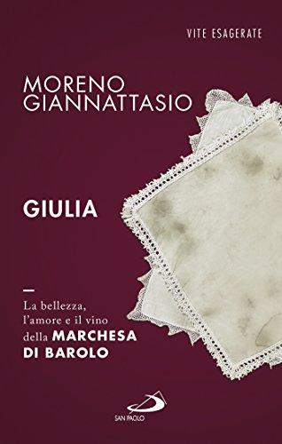 Giulia. La bellezza, l'amore e il vino della marchesa di Barolo (Italian Edition)