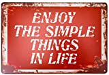 MAIYUAN Enjoy The Simple Thing in Life– Funny Metal Sign