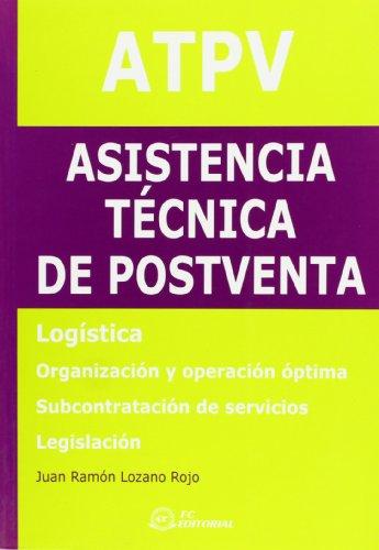 ATPV. Asistencia Técnica de Postventa : logística, organización y operación óptica, subcontratación de servicios, legislación
