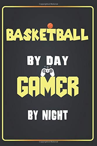 Basketball By Day Gamer By Night: Lined Notebook Journal funny Gift ideas Gaming Lovers ,(6x9 inches) with 120 Pages